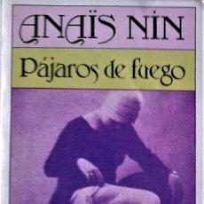 Livres d'occasion: ANAÏS NIN - PÁJAROS DE FUEGO. Lote 264823724