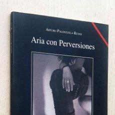 Libros de segunda mano: ARIA CON PERVERSIONES - PALENZUELA REYES, ARTURO. Lote 270417358