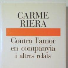 Libros de segunda mano: RIERA, CARME - CONTRA L'AMOR EN COMPANYIA I ALTRES RELATS - BARCELONA 1991 - DEDICAT. Lote 275531088
