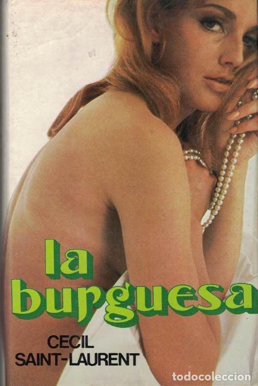 CECIL SAINT-LAURENT. LA BURGUESA. TAPAS DURAS. (Libros de Segunda Mano (posteriores a 1936) - Literatura - Narrativa - Erótica)