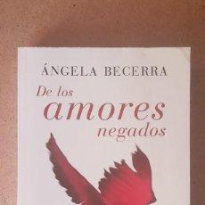 Libros de segunda mano: ANGELA BECERRA - DE LOS AMORES NEGADOS **LIBRO TAPA BLANDA. Lote 278597053