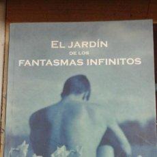 Libros de segunda mano: EL JARDÍN DE LOS FANTASMAS INFINITOS (BARCELONA, 1999). Lote 289492198