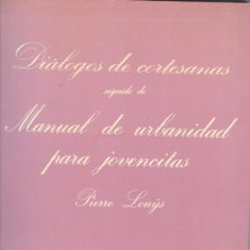 Libros de segunda mano: PIERRE LOUYS: DIALOGO DE CORTESANAS, Y MANUAL DE URBANIDAD PARA JOVENCITAS. Lote 295004663