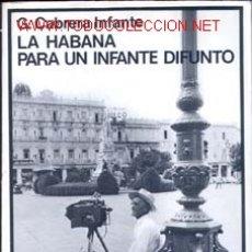Libros de segunda mano: LA HABANA PARA UN INFANTE DIFUNTO POR GUILLERMO CABRERA INFANTE . Lote 26763738