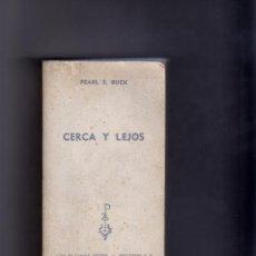 Libros de segunda mano: CERCA Y LEJOS (PEARL S. BUCK).. Lote 10129426