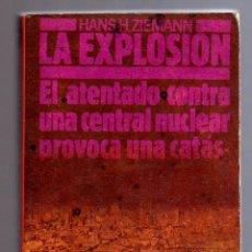 Libros de segunda mano: LA EXPLOSIÓN (EL ATENTADO CONTRA UNA CENTRAL NUCLEAR PROVOCA UNA CATÁSTROFE). HANS H. ZIEMANN.. Lote 10377862