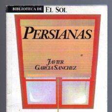 Libros de segunda mano: PERSIANAS (JAVIER GARCIA SANCHEZ), 1984.-BIBLIOTECA EL SOL.. Lote 11246298