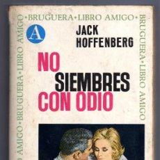 Libros de segunda mano: NO SIEMBRES CON ODIO - JACK HOFFENBERG. ED. BRUGUERA. 5ª EDICIÓN , OCTUBRE 1972.. Lote 14370211