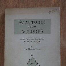 Libros de segunda mano: LOS AUTORES COMO ACTORES Y OTROS INTERESES LITERARIOS DE ACÁ Y DE ALLÁ. MORENO VILLA (JOSÉ). Lote 16888546