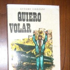 Libros de segunda mano: QUIERO VOLAR POR ETTORE COZZANI DE ED. SANTILLANA EN MADRID 1963 PRIMERA EDICIÓN. Lote 22970861