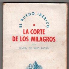 Libros de segunda mano: EL RUEDO IBERICO LA CORTE DE LOS MILAGROS POR RAMON DEL VALLE INCLAN. EDITORIAL SOPENA 1940. Lote 17761710