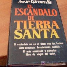 Libros de segunda mano: EL ESCANDALO DE TIERRA SANTA ( JOSE M GIRONELLA ) TAPA DURA . Lote 18417918