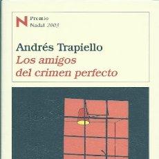 Libros de segunda mano: LOS AMIGOS DEL CRIMEN PERFECTO / ANDRÉS TRAPIELLO * PREMIO NADAL 2003 * 1ª EDICIÓN.. Lote 193284073