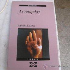 Libros de segunda mano: AS RELIQUIAS - ANTONIO R. LOPEZ . XERAIS 1991 PERFECTO, EN GALEGO - CORREOS 2.5€. Lote 19678905