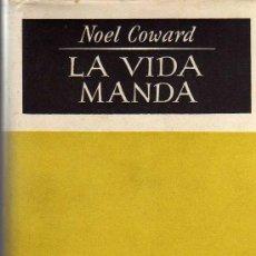 Libros de segunda mano: LA VIDA MANDA - NOEL COWARD - JOSÉ JANÉS EDITOR - PRIMERA EDICIÓN DE AGOSTO 1948. Lote 19808055