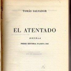 Libros de segunda mano: TOMÁS SALVADOR. EL ATENTADO. PREMIO PLANETA 1960. BARCELONA. 1960.. Lote 26444063