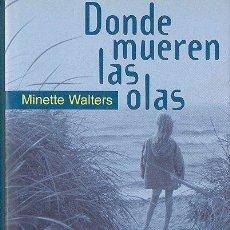 Libros de segunda mano: DONDE MUEREN LAS OLAS - MINETTE WALTERS (TAPA DURA CON SOBRECUBIERTA). Lote 48605106