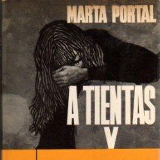 Libros de segunda mano: PORTAL MARTA: A TIENTAS Y A CIEGAS. BARCELONA. PREMIO PLANETA 1966.. Lote 24891165