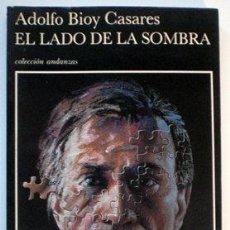 Libros de segunda mano: EL LADO DE LA SOMBRA - ADOLFO BIOY CASARES - TUSQUETS (COL. ANDANZAS) - 1991. Lote 23923886