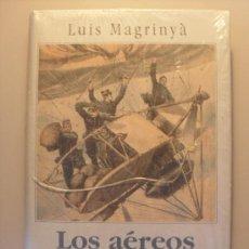 Libros de segunda mano: LOS AEREOS POR LUIS MAGRINYA, CIRCULO DE LECTORES !!!A ESTRENAR!!!. Lote 25365550