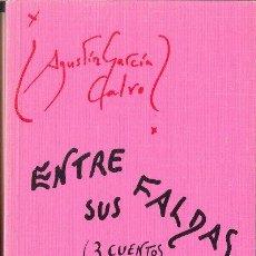 Livres d'occasion: ENTRE SUS FALDAS (3 CUENTOS Y 26 MENSAJES ELECTRÓNICOS) AGUSTÍN GARCIA CALVO LUCINA 2000. Lote 25860393