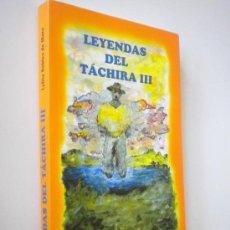 Libros de segunda mano: LEYENDAS DEL TACHIRA III / LOLITA ROBLES DE MORA / LEYENDAS DE VENEZUELA. Lote 30688992