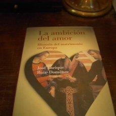 Libros de segunda mano: JOSE ENRIQUE RUIZ DOMENEC, LA AMBICION DEL AMOR. HISTORIA DEL MATRIMONIO EN EUROPA, AGUILAR, 2003. Lote 26052880