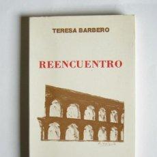 Libros de segunda mano: REENCUENTRO - TERESA BARBERO - PREMIO DE NOVELA CASINO DE MIERES 1985. Lote 26076624