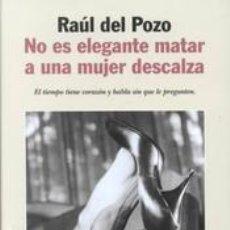 Livres d'occasion: RAÚL DEL POZO: NO ES ELEGANTE MATAR A UNA MUJER DESCALZA. Lote 26087877