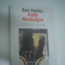 Libros de segunda mano: ZOÉ VALDÉS: CAFÉ NOSTALGIA. Lote 25952324