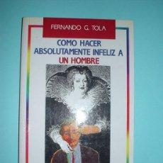 Libros de segunda mano: LIBRO. COMO HACER ABSOLUTAMENTE INFELIZ A UN HOMBRE. FERNANDO G. TOLA. 1989. Lote 26251339