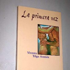 Libros de segunda mano: LA PRIMERA VEZ. VICENTE TRIGO ARANDA. LITERATURA. NARRATIVA. NOVELA.. Lote 26976953