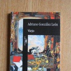 Libros de segunda mano: VIEJO. ADRIANO GONZÁLEZ LEÓN. . Lote 27467211