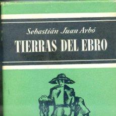 Libros de segunda mano: SEBASTIÁN JUAN ARBÓ : TIERRAS DEL EBRO (1956). Lote 28112661