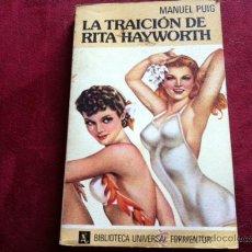 Libros de segunda mano: LA TRAICION DE RITA HAYWORTH. MANUEL PUIG, (BIBLIOTECA UNIVERSAL FORMENTOR, 1ª EDICION MARZO 1982). Lote 28926723