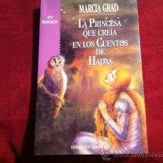 Libros de segunda mano: LA PRINCESA QUE CREIA EN LOS CUENTOS DE HADAS, MARCIA GRAD. EDICIONES OBELISCO 2006. Lote 56080479