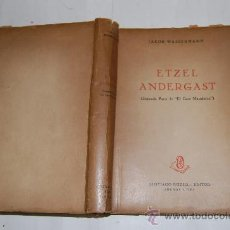 Libros de segunda mano: ETZEL ANDERGAST. (SEGUNDA PARTE DEEL CASO MAURIZIUS). JAKOB WASSERMANN RM54762. Lote 28999260