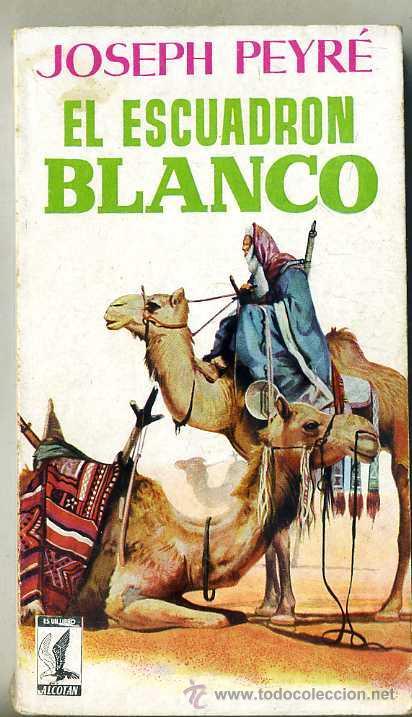 JOSEPH PEYRÉ : EL ESCUADRÓN BLANCO (1958) ALCOTAN (Libros de Segunda Mano (posteriores a 1936) - Literatura - Narrativa - Otros)