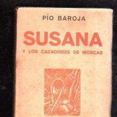 Libros de segunda mano: PÍO BAROJA, SUSANA Y LOS CAZADORES DE MOSCAS, EDITORIAL JUVENTUD, BARCELONA, 1941, IMPRENTA BURGOS. Lote 29494522