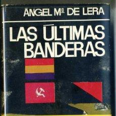 Libros de segunda mano: ÁNGEL Mª DE LERA : LAS ÚLTIMAS BANDERAS (PLANETA, 1967) PRIMERA EDICIÓN. Lote 29611113