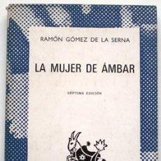 Libros de segunda mano: LA MUJER DE ÁMBAR - RAMÓN GÓMEZ DE LA SERNA - ESPASA-CALPE (1968). Lote 29638564