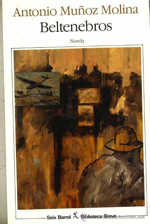 ANTONIO MUÑOZ MOLINA : BELTENEBROS (SEIX BARRAL, 1989) (Libros de Segunda Mano (posteriores a 1936) - Literatura - Narrativa - Otros)