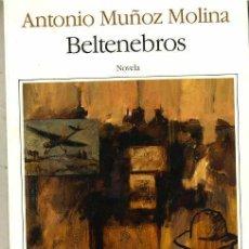 Libros de segunda mano: ANTONIO MUÑOZ MOLINA : BELTENEBROS (SEIX BARRAL, 1989). Lote 29717840