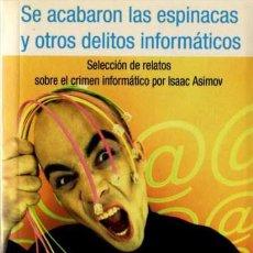 Libros de segunda mano: ISAAC ASIMOV SELEC. - SE ACABARON LAS ESPINACAS Y OTROS DELITOS INFORMÁTICOS - ANAYA / FNAC - 2003. Lote 29732755