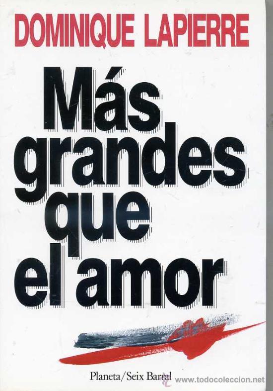 DOMINIQUE LAPIERRE : MÁS GRANDES QUE EL AMOR (PLANETA / SEIX BARRAL, 1990) PRIMERA EDICIÓN (Libros de Segunda Mano (posteriores a 1936) - Literatura - Narrativa - Otros)