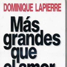 Libros de segunda mano: DOMINIQUE LAPIERRE : MÁS GRANDES QUE EL AMOR (PLANETA / SEIX BARRAL, 1990) PRIMERA EDICIÓN. Lote 29755684