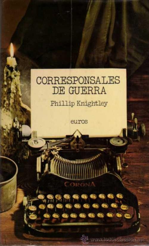 PHILLIP KNIGHTLEY - CORRESPONSALES DE GUERRA - ED. EUROS - 1976 (Libros de Segunda Mano (posteriores a 1936) - Literatura - Narrativa - Otros)