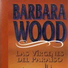 Libros de segunda mano: BARBARA WOOD - LAS VÍRGENES DEL PARAISO - GRIJALBO - 1993. Lote 29869554