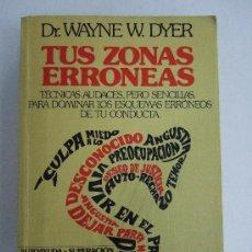 Libros de segunda mano: TUS ZONAS ERRONEAS - DR. WAYNE W. DYER - GRIJALBO 1982 - 321 PAGINAS - VER DETALLE. Lote 287453298