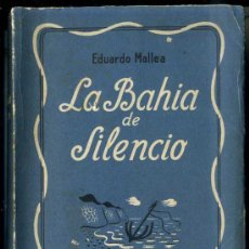 Libros de segunda mano: EDUARDO MALLEA : LA BAHÍA DE SILENCIO (SUDAMERICANA, 1945) . Lote 30587048